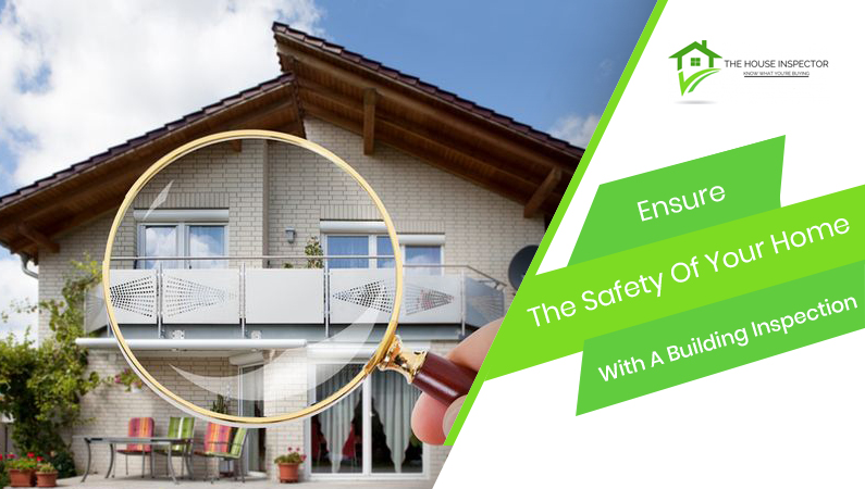 Ensure The Safety Of Your Home With A Building Inspection.